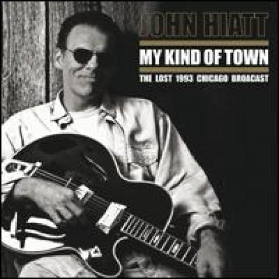 John Hiatt – My Kind Of Town - The Lost 1993 Chicago Broadcast (Vinyl)