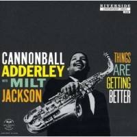 Cannonball Adderley With Milt Jackson - Things Are Getting Better (Vinyl)