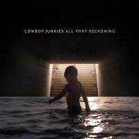 Cowboy Junkies - All That Reckoning (Vinyl)