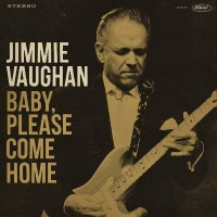 Jimmie Vaughan - Baby, Please Come Home (Vinyl)