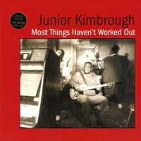 Junior Kimbrough – Most Things Haven't Worked Out (Vinyl)