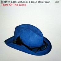 Mighty Sam McClain  & Knut Reiersrud ‎– Tears Of The World (Vinyl)