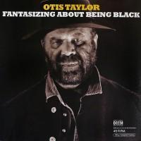 Otis Taylor - Fantasizing About Being Black (Vinyl)